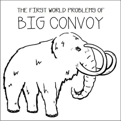 The First World Problems Of Big Convoy