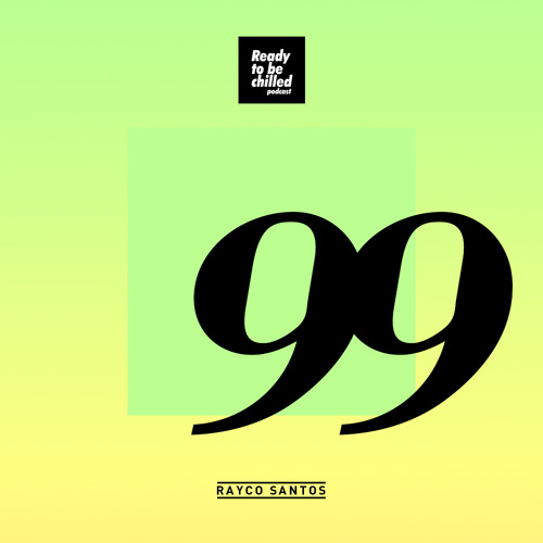 READY To Be CHILLED Podcast 099 mixed by Rayco Santos