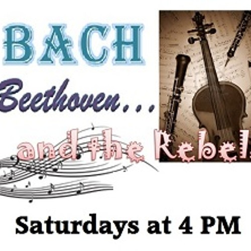 Bach Beethoven and the Rebels - 05.31.14
