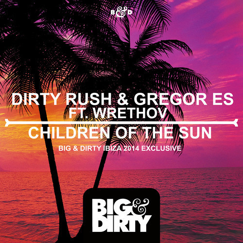 Dirty Rush & Gregor Es ft. Wrethov - Children Of The Sun (Original Mix) * OUT NOW! *