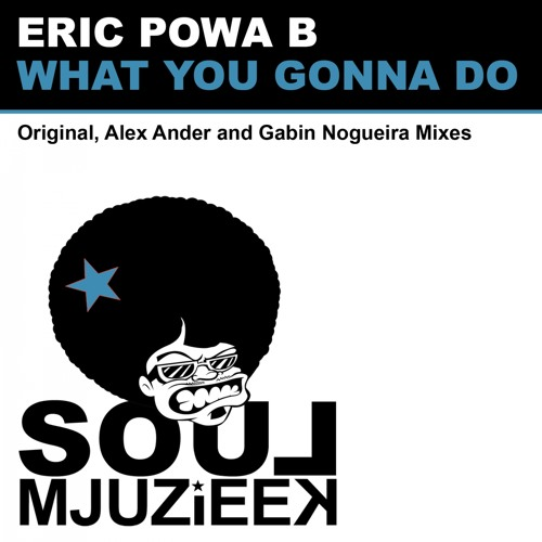OUT NOW! Eric Powa B - What You Gonna Do (Gabin Nogueira Remix)