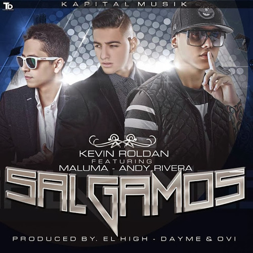 Kelvin Roldan Ft. Andy Rivera & Maluma - Salgamos (Reggaeton Version)(Colombia & Mexico)