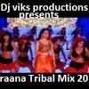 dj viks Vs Yaraana Tribal House Ultimate remix 2014
