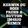Press A Button (Im4rio Remix)