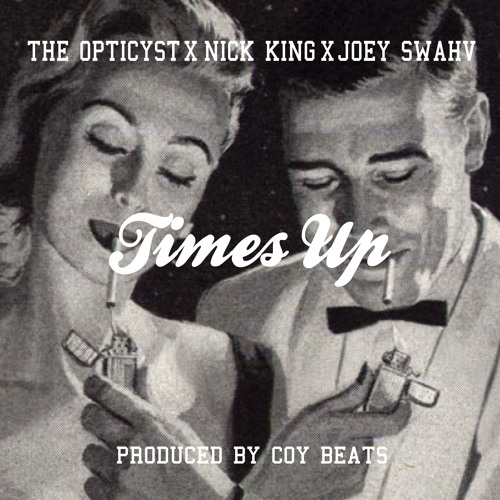 The Opticyst-Time's Up Feat Nick King X Joey Swahv[Prod. By Coy Beats]