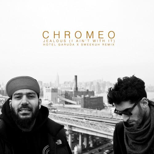 Chromeo - Jealous (Hotel Garuda X Sweekuh Remix)