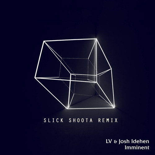LV - Imminent (Slick Shoota Remix)