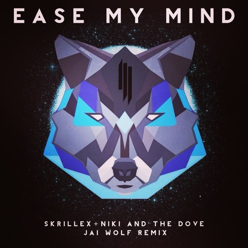 Skrillex - Ease My Mind (Jai Wolf Remix) [Thissongissick.com Premiere]