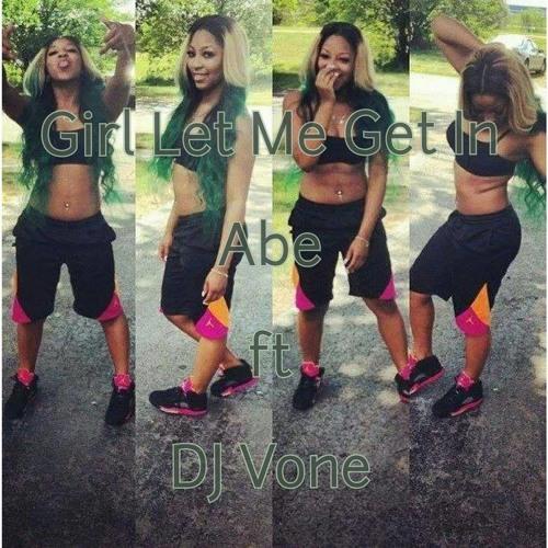 Girl Let Me Get In - @ABE201 ft @deejayvone