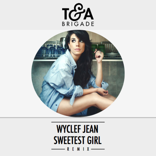 Wyclef Jean - Sweetest Girl (T&A Brigade Remix)