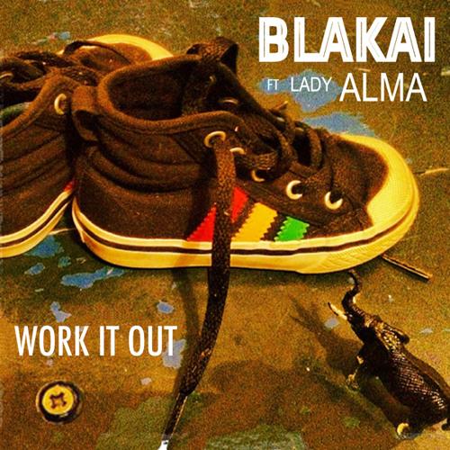 Blakai ft Lady Alma - Work It Out (Blakai House Remix)