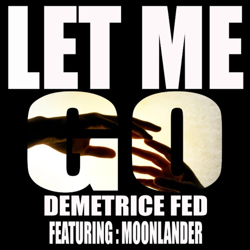 Demetrice Fed - Let Me Go (feat.MoonLander)