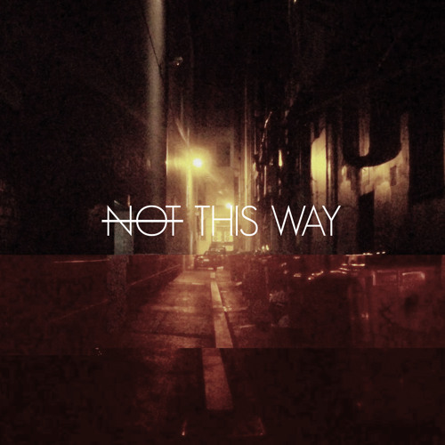 NOT THIS WAY (ft. Carson Hayes)