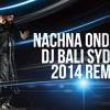 NACHNA ONDA NEI - DJ BALI SYDNEY - 2014 REMIX