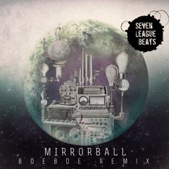 Seven League Beats - Mirrorball (Boeboe Remix)