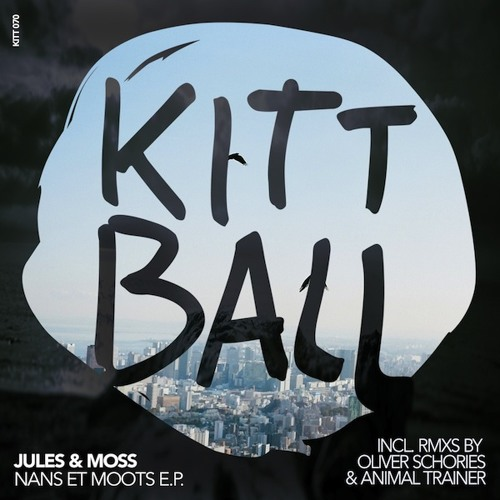 Jules & Moss - Nans et Moots (Animal Trainer remix) | Kittball Records