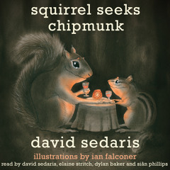 Squirrel Seeks Chipmunk by David Sedaris, Read by the Author and Various Others - Audiobook Excerpt
