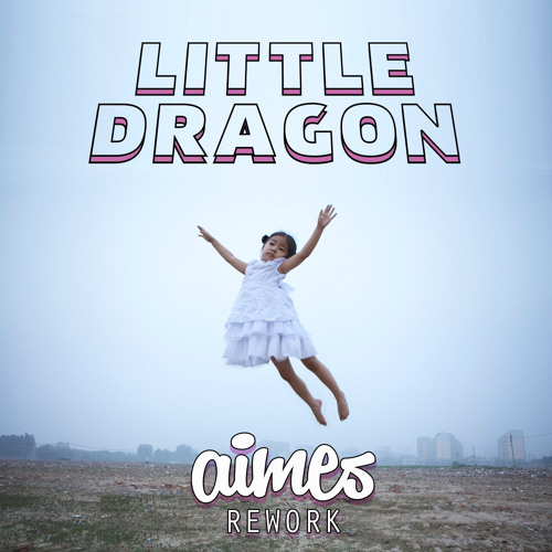 Little Dragon - Nabuma Rubberband (AIMES Rework) FREE DL