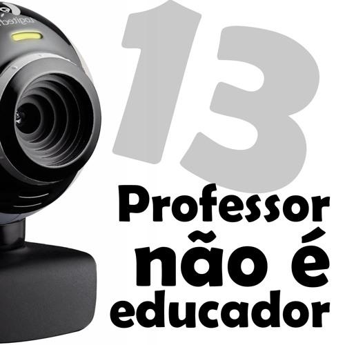 #13 Professor não é educador