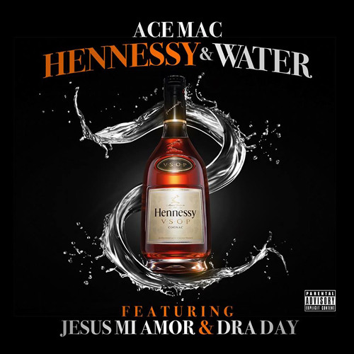 """ACE MAC - """"Hennessy & Water"""" Featuring Jesus Mi Amor & Draday (Dirty)"""