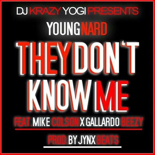 They Don't Know Me Feat. Mike Colson & Gallardo Beezy (Prod. Jynx On Da Beat)
