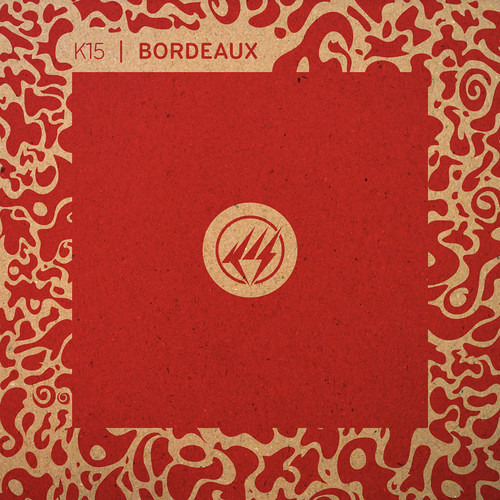 K15 - Bordeaux w/ Remixes by Kaidi Tatham and Glenn Astro & IMYRMIND (Vinyl/Digi Out Now!)
