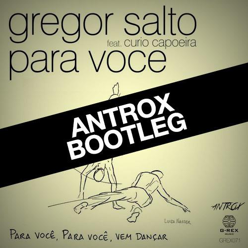 Gregor Salto Feat. Curio Capoeira - Para Voce (Antrox Bootleg)