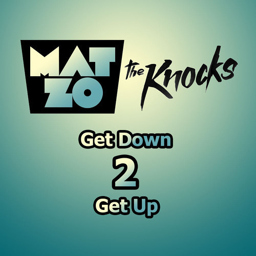 Mat Zo - Get Down 2 Get Up (Ft. The Knocks) [Free Download]
