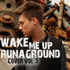Wake Me Up - Avicii & Aloe Blacc - Cover by RUNAGROUND