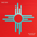 Bad Suns We Move Like The Ocean Artwork