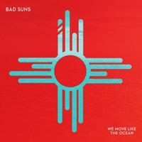 Bad Suns We Move Like The Ocean Artwork