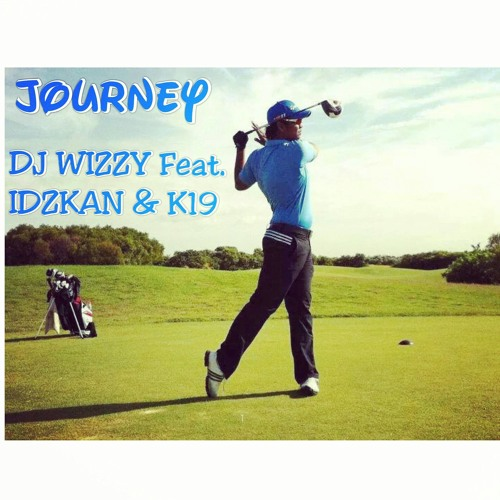 Dj Wizzy Feat. Idzkan & K19 - Journey (Official 2nd single)