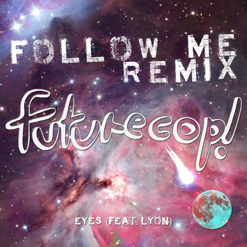 Futurecop! - Eyes Feat. Lyon (Follow Me Remix)
