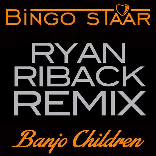 Bingo Staar - Banjo Children (Ryan Riback Remix)