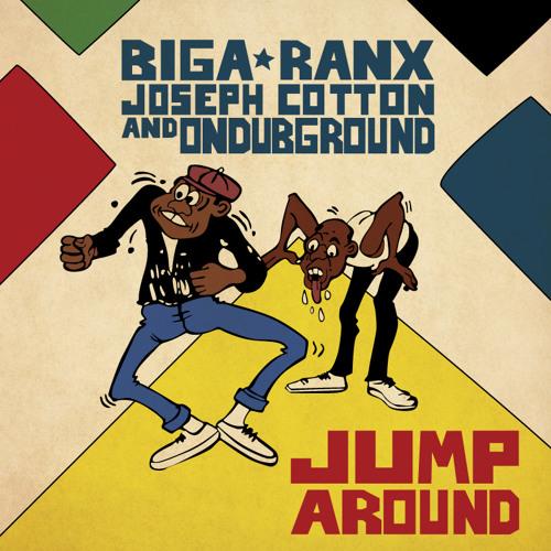 Jump Around Ft. Joseph Cotton & Biga*Ranx