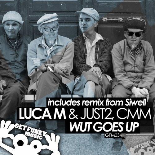 Luca M & Just 2 - Wut Goes Up (Siwell Remix)