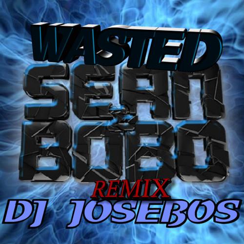 Sean & Bobo - Wasted (Dj Josebos Remix) BUY = FREE DOWNLOAD