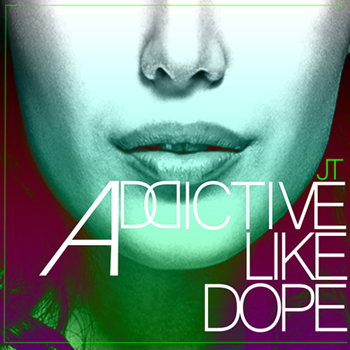 JT - Addictive Like Dope
