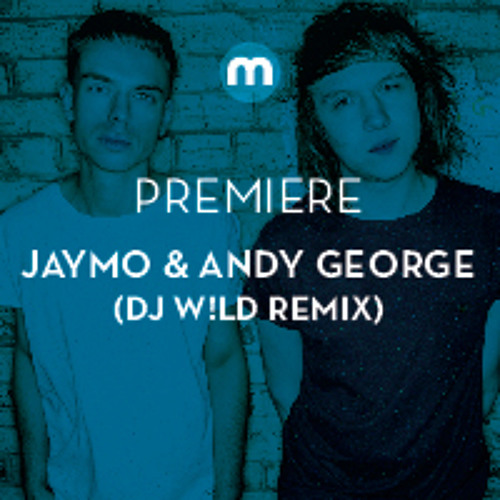 Premiere: Jaymo & Andy George 'Remember' (DJ W!LD remix)
