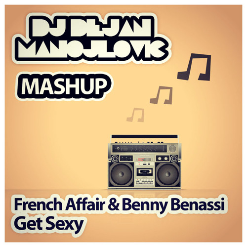 French Affair & Benny Benassi - Get Sexy (DJ Dejan Manojlovic Mashup) [FREE DL] // Read description