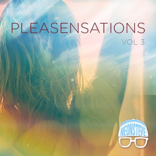 Pleasensations Vol 3 By Neon Steve Free Listening On Soundcloud
