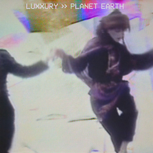 "LUXXURY - ""Planet Earth"""