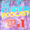 The Future Podcast - Episode 001