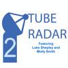 Tube Radar (Feat. Luke and Molly) - Episode 2