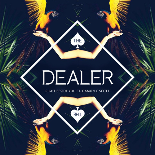 The Dealer - Right Beside You feat. Damon C Scott (out now)