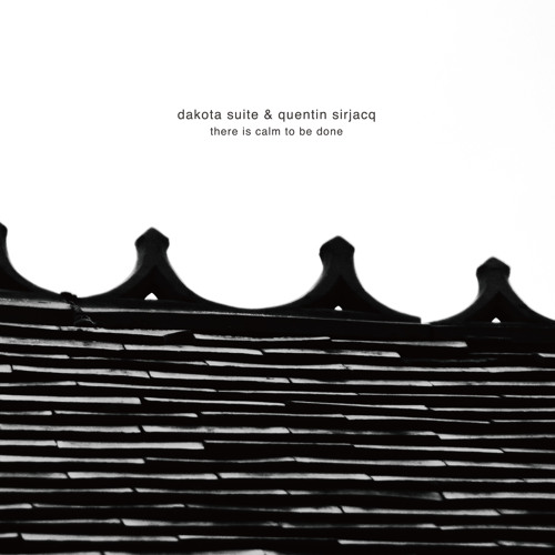 SCH-035 dakota suite & quentin sirjacq / there is calm to be done(album preview)