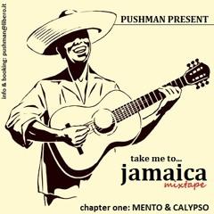 pushman present: TAKE ME TO JAMAICA-MIXTAPE chapter one: MENTO & CALYPSO