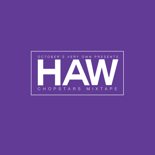 October's Very Own Presents HAW Chopstars Mixtape