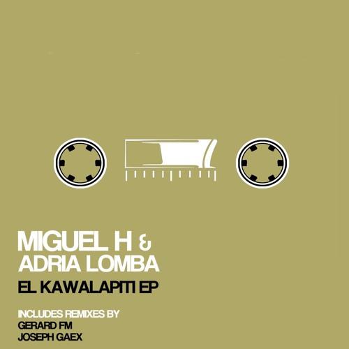Miguel H & Adrià Lomba - El Kawalapiti (Joseph Gaex Remix)[Yaiza Records]
