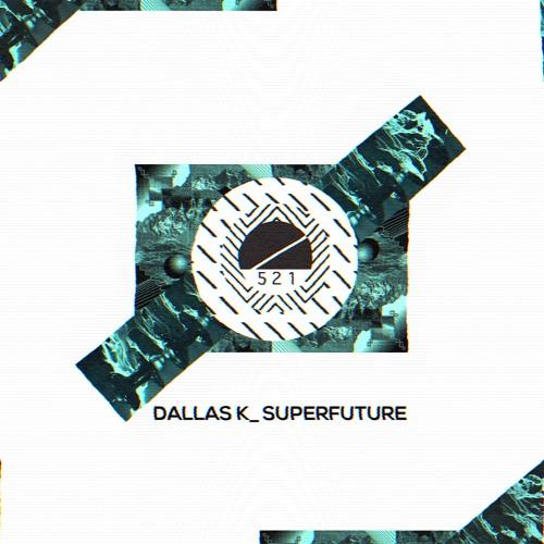 DallasK _SUPERFUTURE